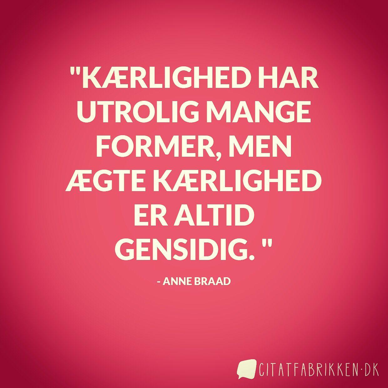 citater på dansk om kærlighed Citat om gensidig kærlighed af sognepræst Anne Braad. | Citater  citater på dansk om kærlighed