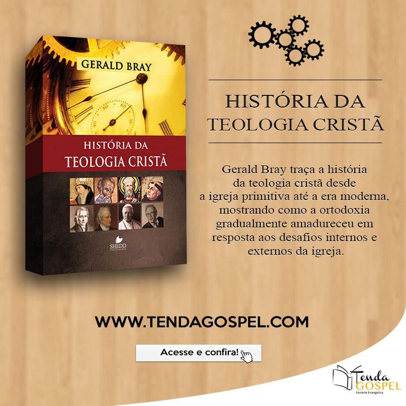 Historia Da Teologia Crista Gerald Bray Na Tenda Gospel Clique E