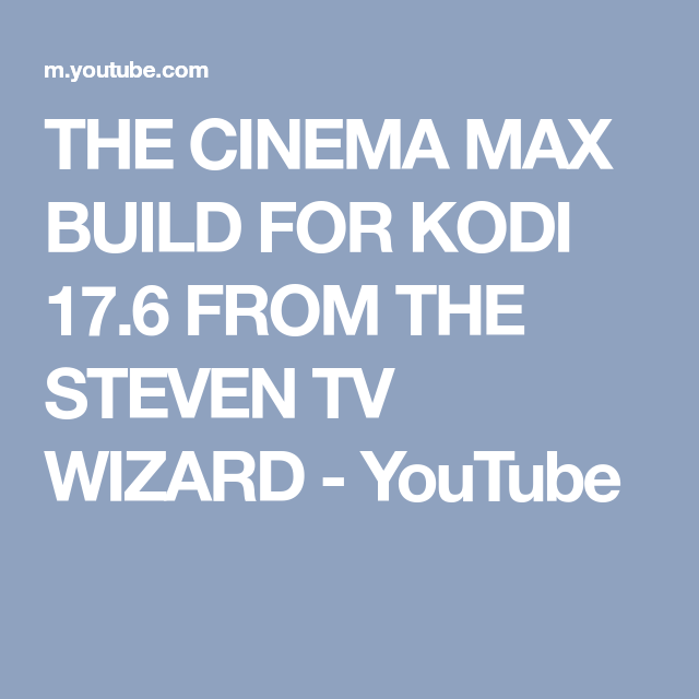 THE CINEMA MAX BUILD FOR KODI 17 6 FROM THE STEVEN TV WIZARD
