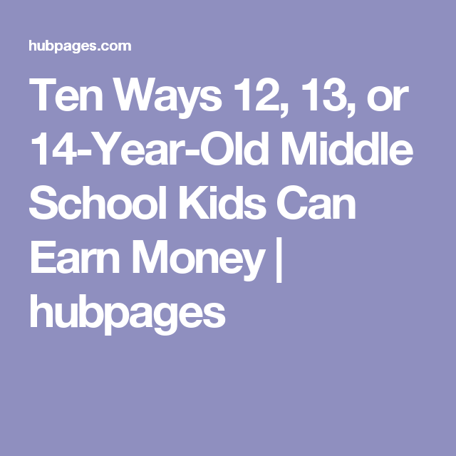 Ways for a 13 year old to make money online