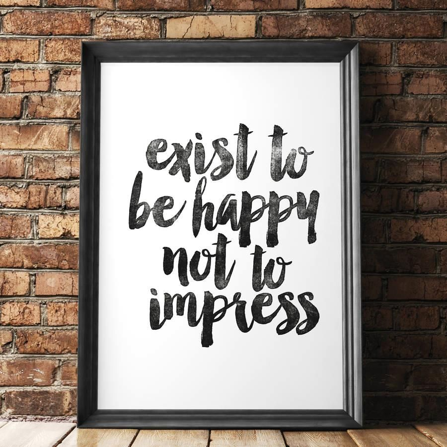 Exist to Be Happy Not to Impress http://www.amazon.com/dp/B016FCGHBW motivational poster word art print black white inspirational quote motivationmonday quote of the day motivated type swiss wisdom happy fitspo inspirational quote