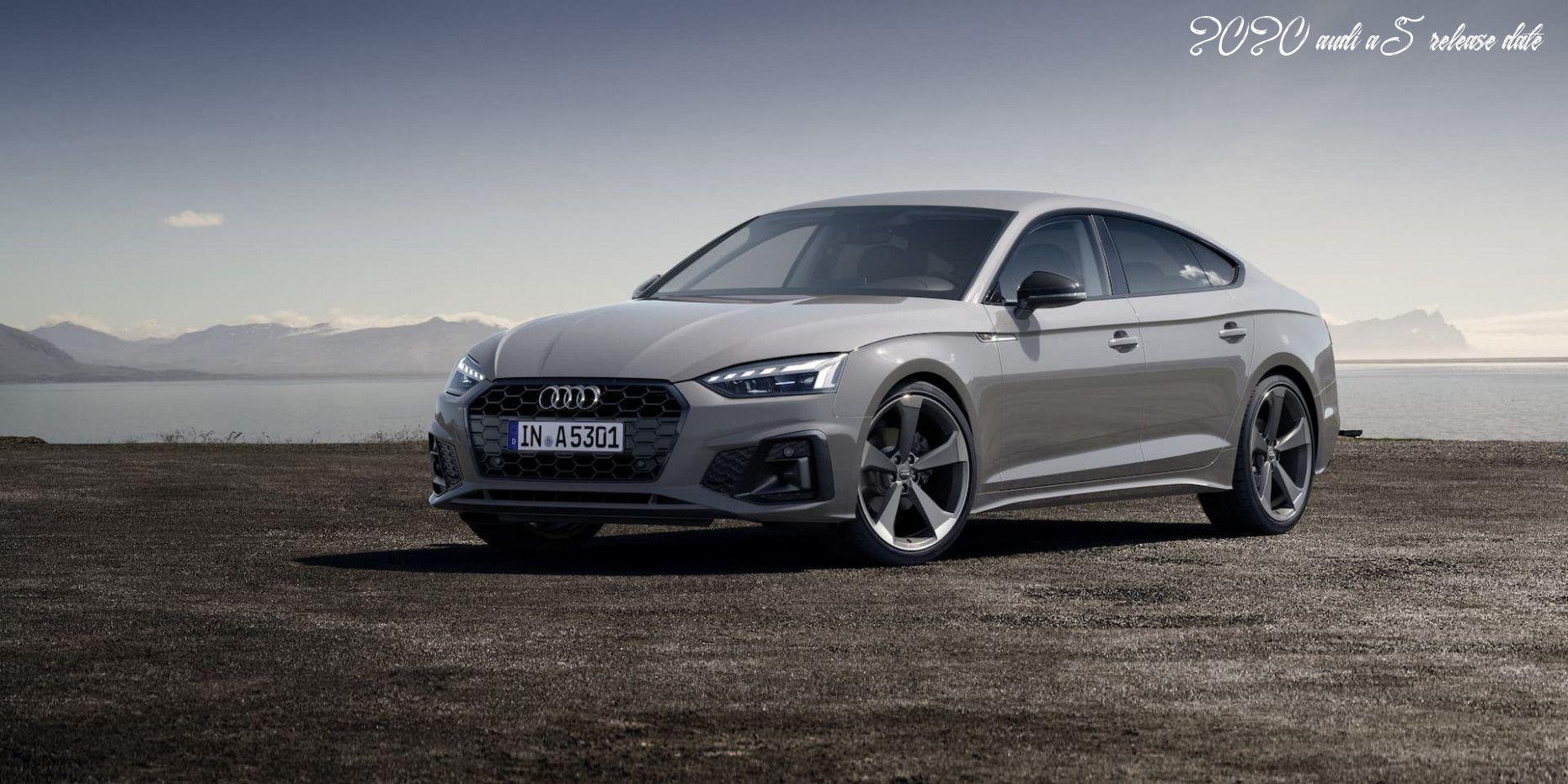 2020 Audi A5 Release Date In 2020 Audi A5 Audi Audi A5 Sportback