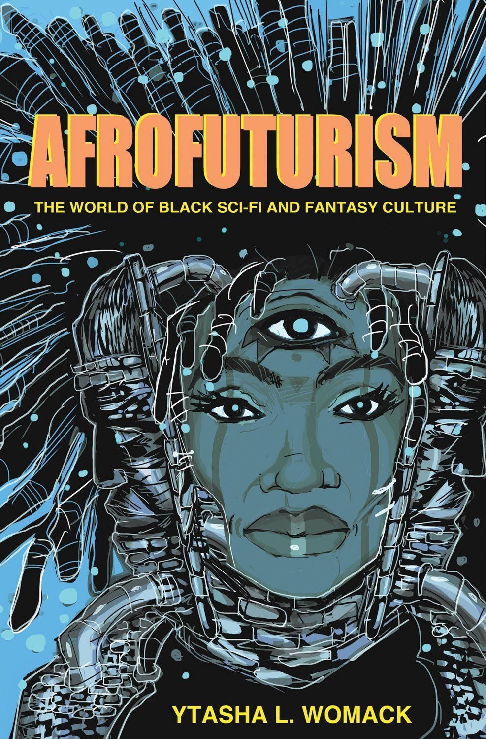 e9b629e5ea6c80 Afrofuturism  The World of Black Sci-Fi and Fantasy Culture  Ytasha L.  Womack