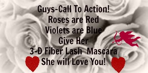 Tell Your Guy- There is a CALL TO ACTION- You Want 3-D Fiber Lash Mascara for Valentines Day. Roxiep9@aol.com Text: 570-840-1650