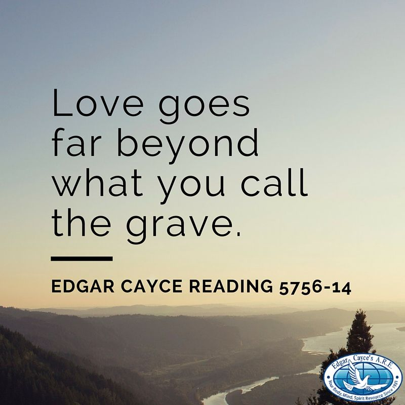 Love goes far beyond what you call the grave  #EdgarCayce