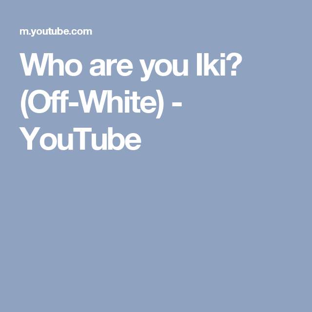 Who are you Iki? (Off-White) - YouTube