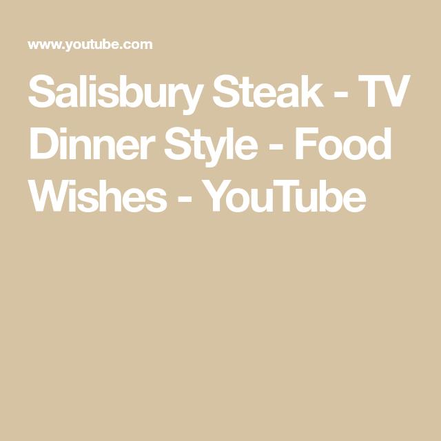 Salisbury Steak Tv Dinner Style Food Wishes Youtube Salisbury Steak Food Wishes Tv Dinner