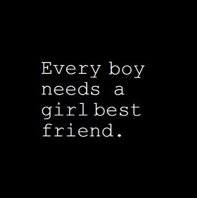 Every boy needs a girl best friend. You don\'t need to date ...