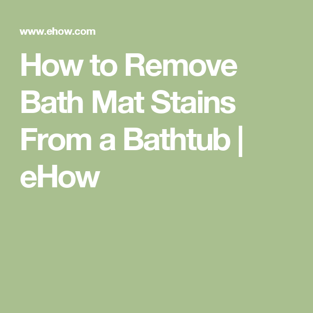 How To Remove Bath Mat Stains From A Bathtub Hunker Hard Water Stain Remover Mold Remover Remove Deodorant Stains