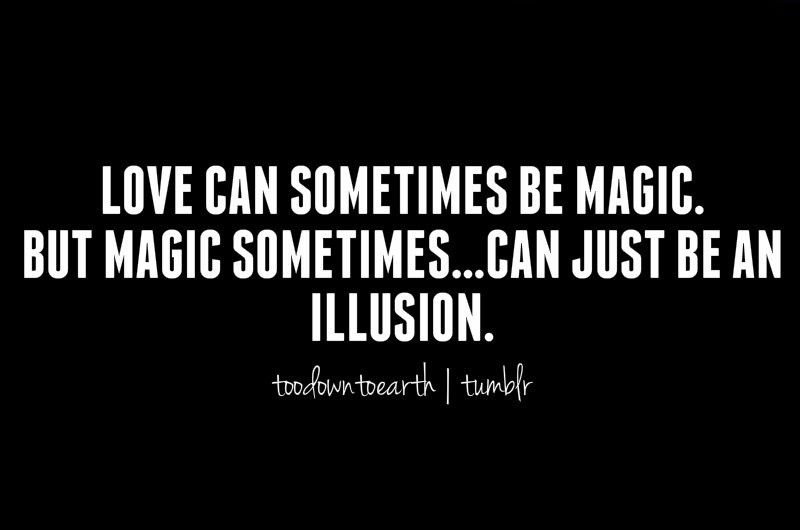 Love Can Sometimes Be Magic But Magic Sometimes Can Just Be An Illusion All Quotes Quotes To Live By Inspirational Quotes