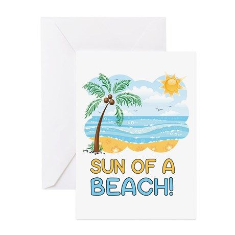 Sun of a Beach! Greeting Cards on CafePress.com