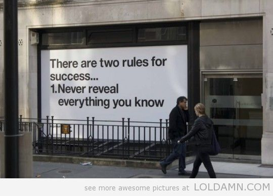 There are two rules for success…  1. Never reveal everything you know