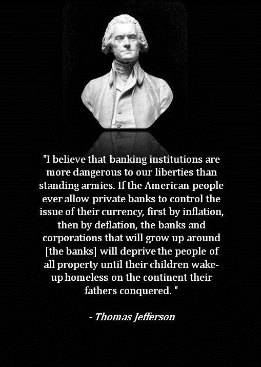 I believe that banking institutions are more dangerous to our