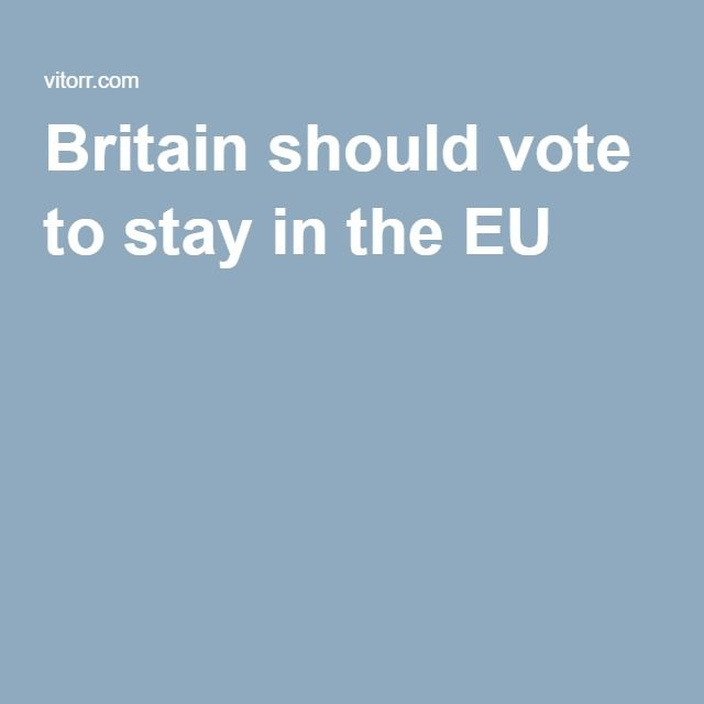 Britain Should Vote To Stay In The Eu Read Share Write Vitorr Startup Signup Uk Britain England Signup Brexit Eu Eur Britain Vote David Cameron