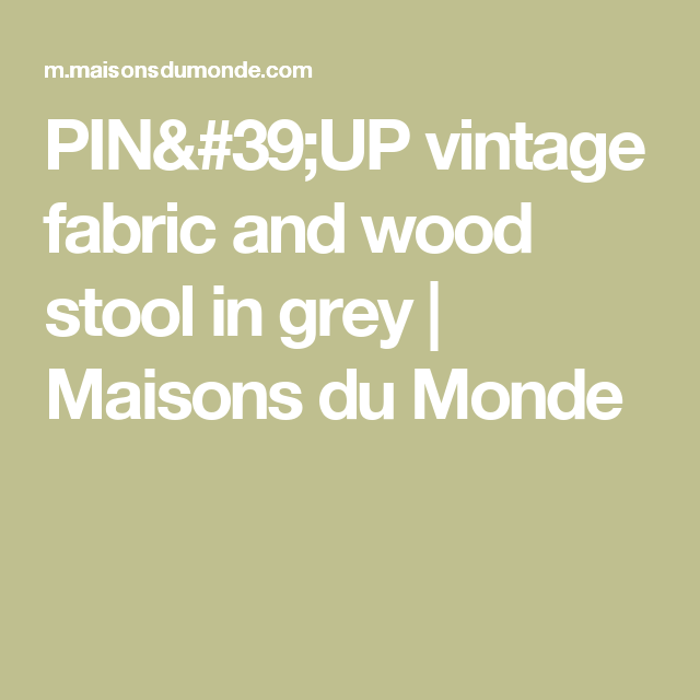 PIN'UP vintage fabric and wood stool in grey | Maisons du Monde