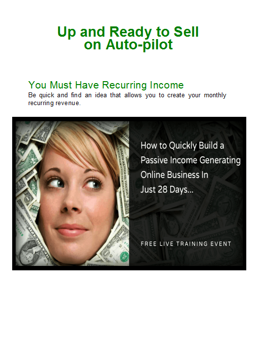 If you are going to start a business it should produce recurring revenue. Do the work once and get paid forever! Learn how in this free tutorial: http://auto-pilot-biz.com/models