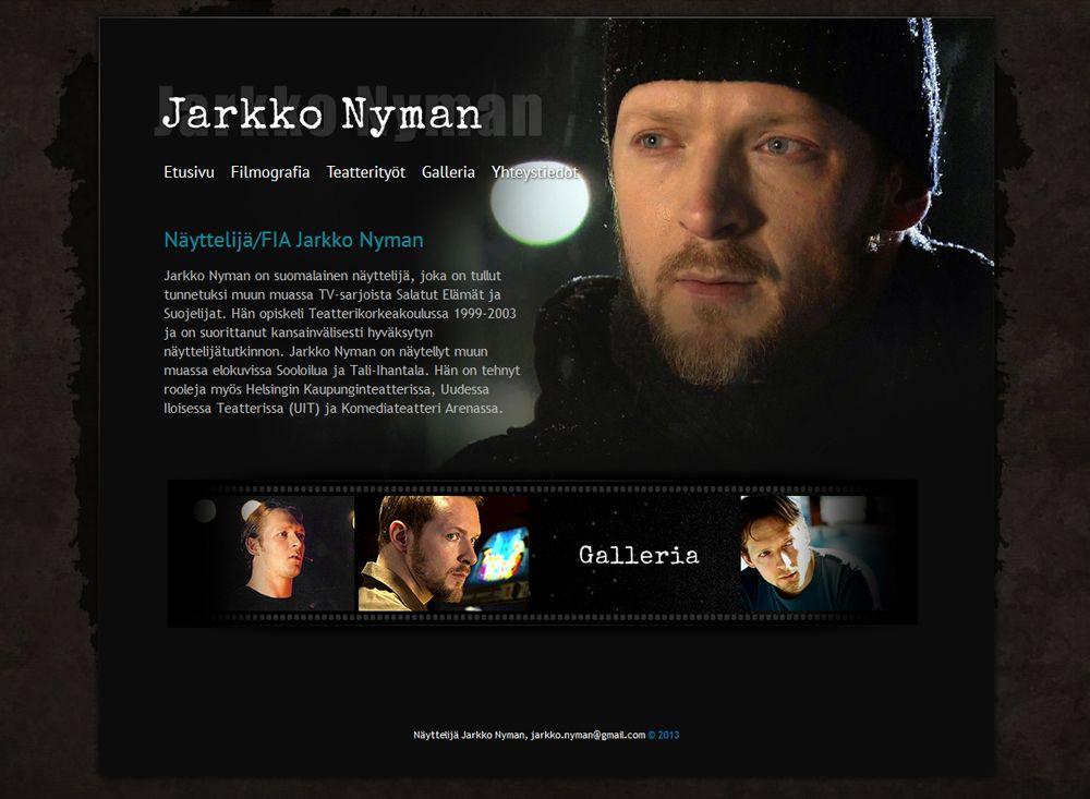 Jarkko Nyman on suomalainen näyttelijä, joka on tullut tunnetuksi muun muassa TV-sarjoista Salatut Elämät ja Suojelijat. Jarkon kotisivuilta löytyy tietoa ja kuvia hänen työstään näyttelijänä.