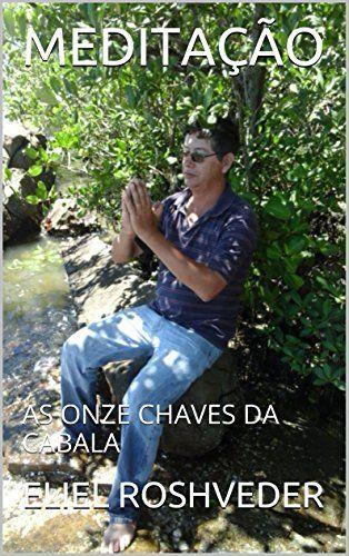 MEDITAÇÃO: AS ONZE CHAVES DA CABALA por ELIEL ROSHVEDER https://www.amazon.com.br/dp/B01FPMIK2W/ref=cm_sw_r_pi_dp_x_q4B6xbDD6BVMF