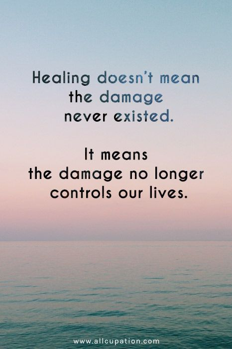 Quotes of the Day: Healing doesn't mean the damage never existed ...