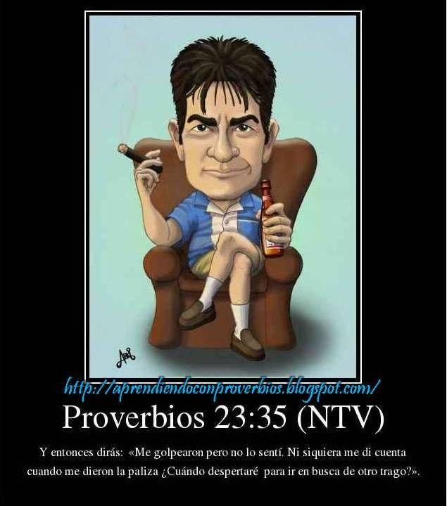 Proverbios 23:35 (NTV) http://aprendiendoconproverbios.blogspot.com/2013/08/el-borrachito-decima.html