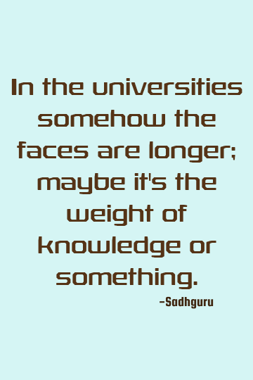 Sadhguru Funny Quote In The Universities Somehow The Faces Are Longer Maybe It S The Weigh In 2020 Witty Quotes Funny Quotes Quotes