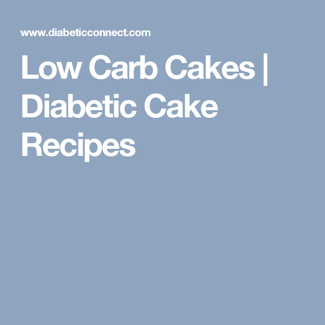 Low Carb Cakes Diabetic Cake Recipes Diabetic Diet Pinterest
