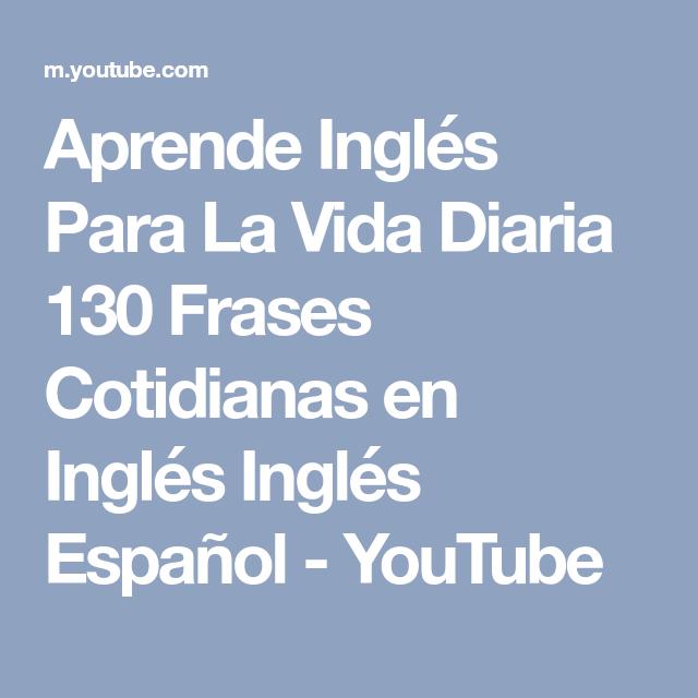 Aprende Inglés Para La Vida Diaria 130 Frases Cotidianas En