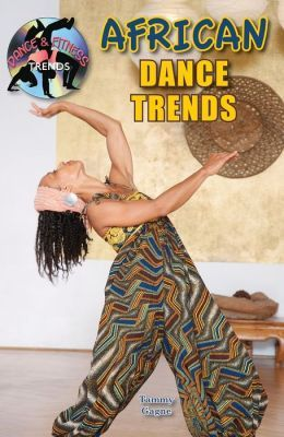 African Dance Trends by Tammy Gagne (Mitchell Lane Publishers)