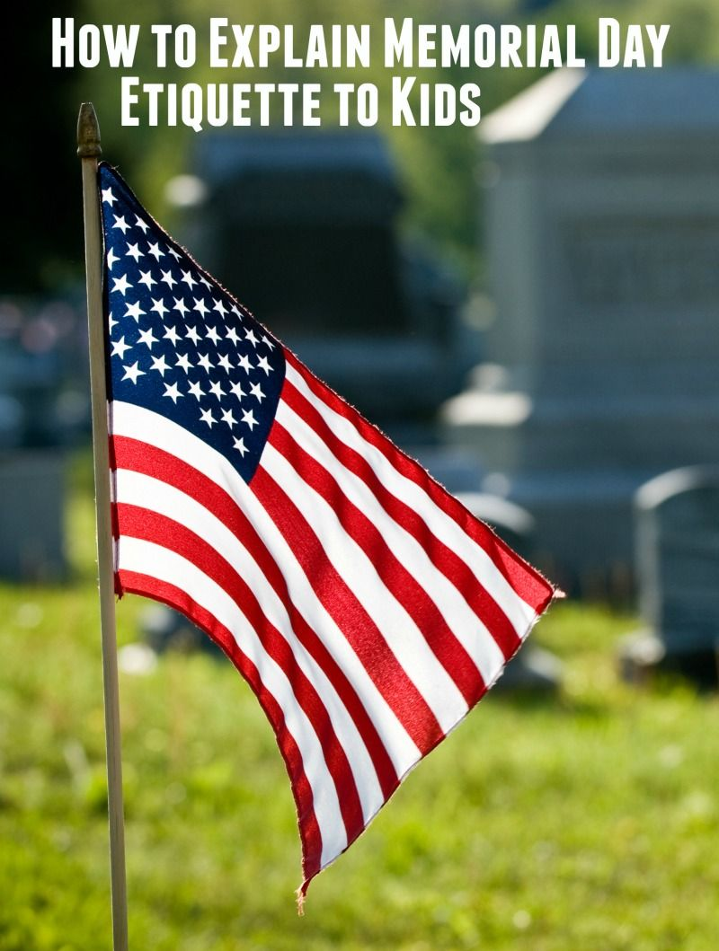 How To Explain Memorial Day Etiquette To Kids And Adults Memorial Day Celebrations Memorial Day Activities Memorial Day