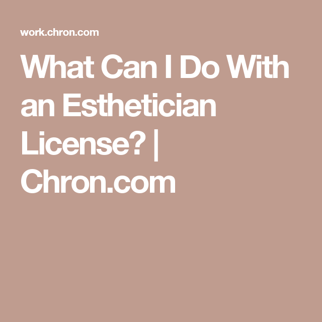 What Can I Do With An Esthetician License Esthetician License Esthetician Esthetician Inspiration