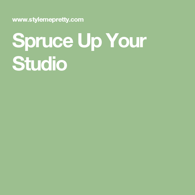 Spruce Up Your Studio