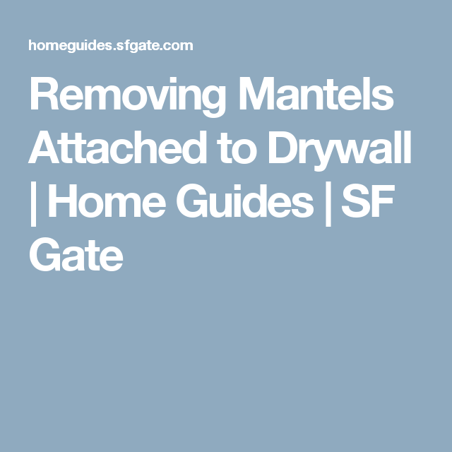 Removing Mantels Attached to Drywall | Home Guides | SF Gate