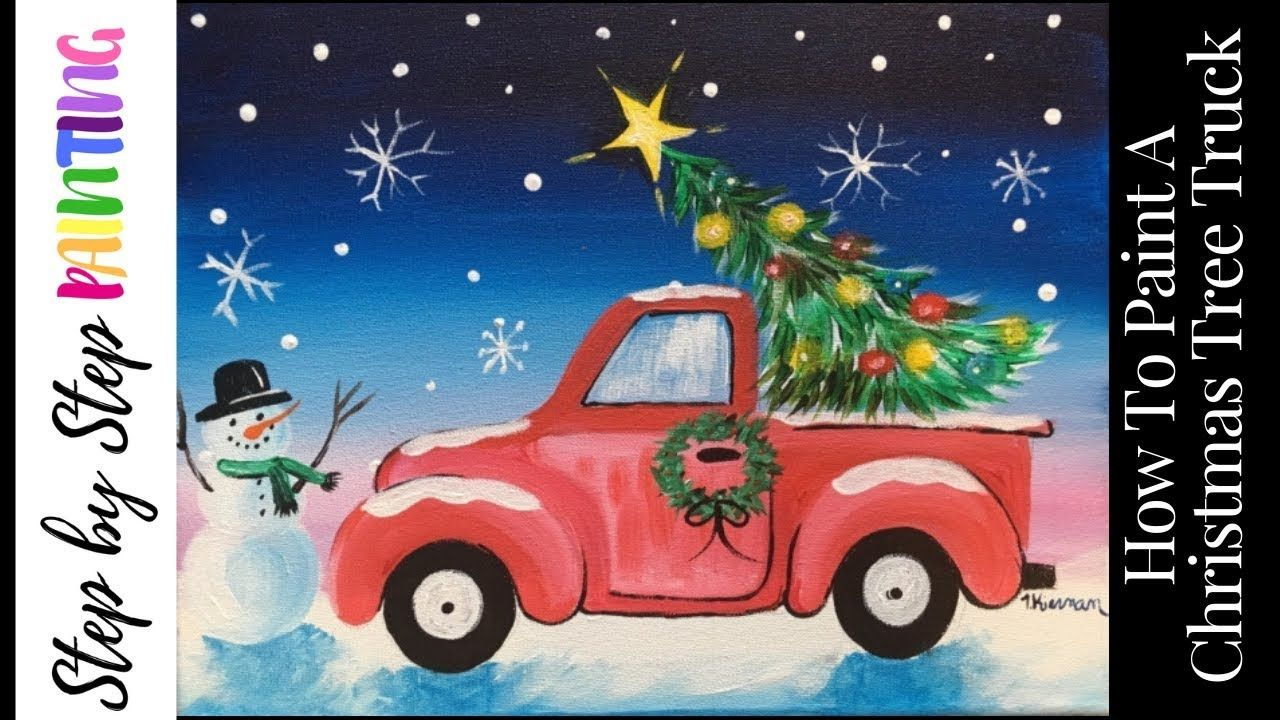 Christmas Tree Truck Youtube Christmas Paintings On Canvas Christmas Tree Painting Christmas Tree Truck