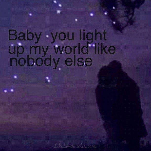 Baby You Light Up My World Like Nobody Else Creativity Quotes Inspirational Quotes Love Boyfriend