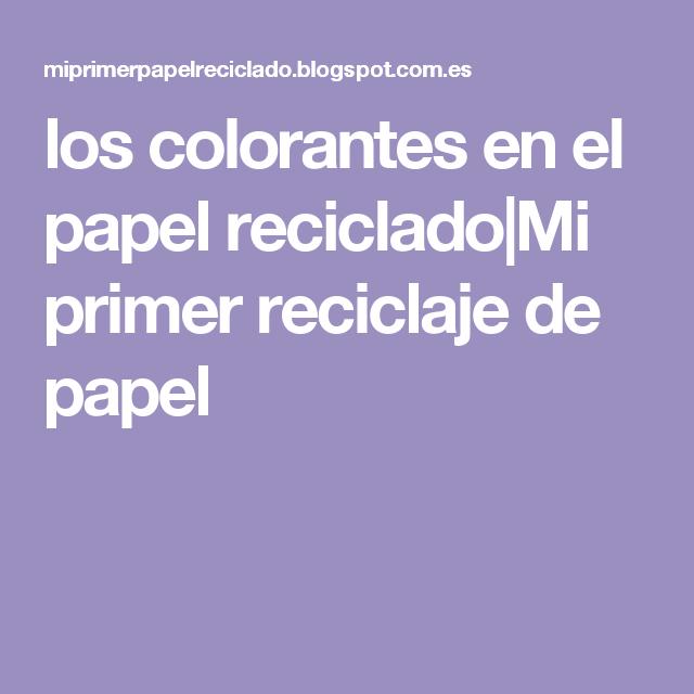 los colorantes en el papel reciclado|Mi primer reciclaje de papel ...