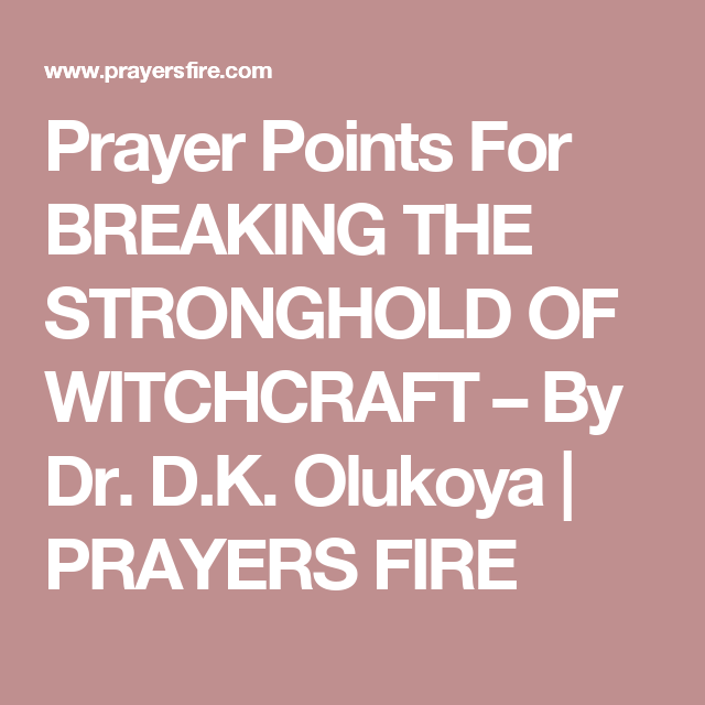 Prayer Points For BREAKING THE STRONGHOLD OF WITCHCRAFT – By