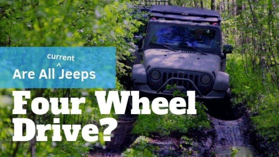 Are All Jeeps Four Wheel Drive Jeep Wrangler Newbie Four Wheel Drive Jeep Jeep Concept