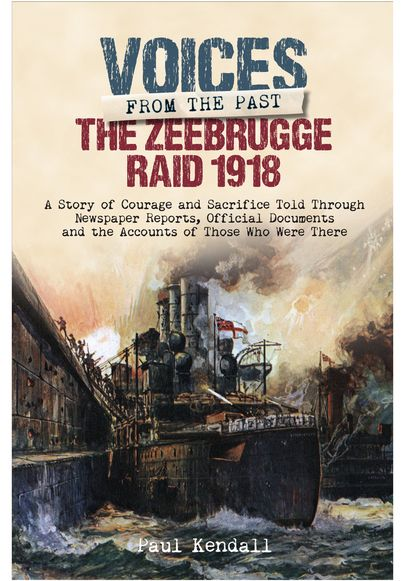 Voices From The Past The Zeebrugge Raid 1918 Raid Band Of Brothers Vindictive