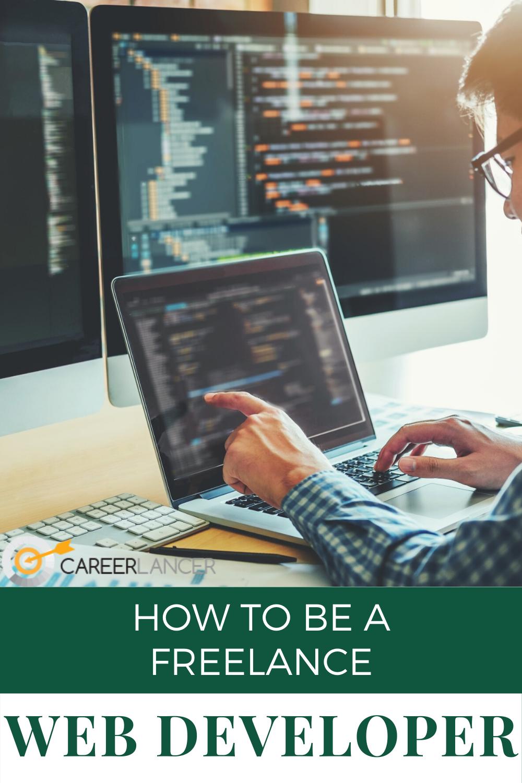 How To Be A Freelance Web Developer Careerlancer Freelance Web Developer Web Development Learn Web Development