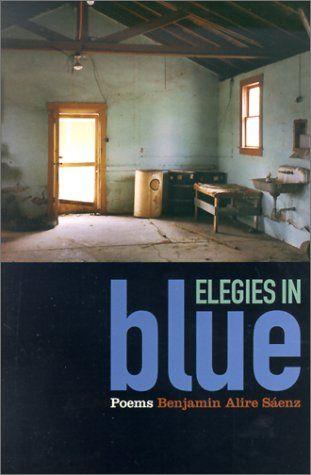 Saenz Benjamin Alire Elegies In Blue Poems El Paso Cinco Puntos Press 2002 Elegy Home Visual