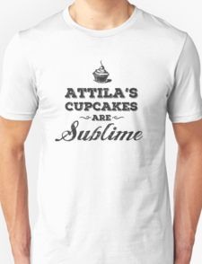 Attila's Cupcakes are Sublime T-Shirt