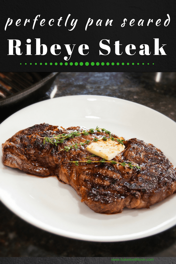 Perfect Pan Seared Ribeye Steak Bake It With Love Recipe Steak Recipes Pan Seared Steak Recipes Pan Steak Recipes