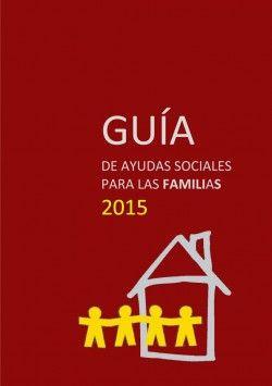 Guía de ayudas sociales para las familias. Ministerio de Sanidad, Servicios Sociales e Igualdad.2015