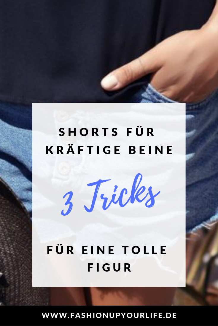 Short Story: 3 Stylingtipps für Shorts bei kräftigen OberschenkelnFASHION UP YOUR LIFE.
