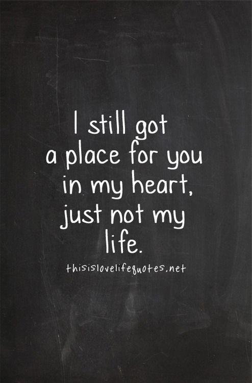 Todavia guardo para ti un lugar en mi corazon , pero no en mi vida . . .
