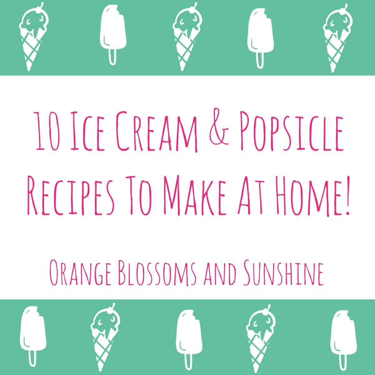 10 ice cream popsicle recipes to make at home ice