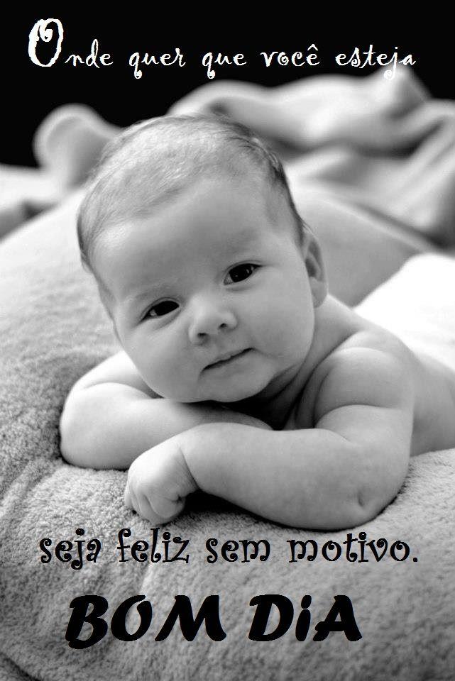 Bom Dia Felicidade 3 Frases Baby Cute Babies E Baby Love