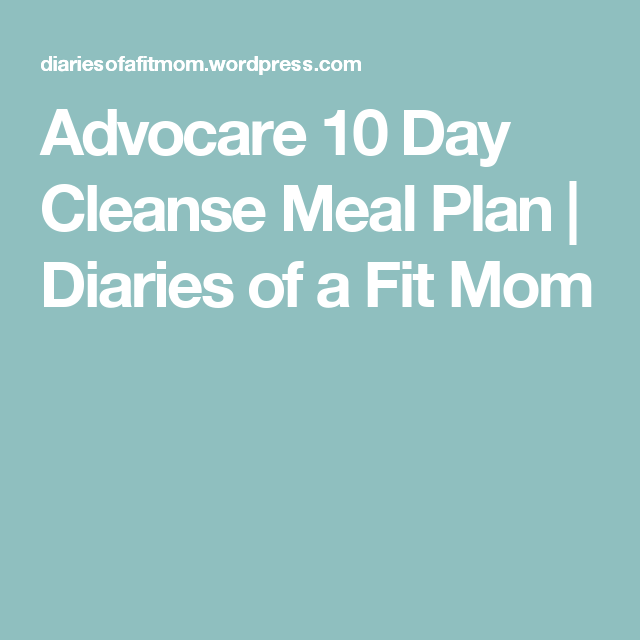 Advocare 10 Day Cleanse Meal Plan | Advocare 10 day ...