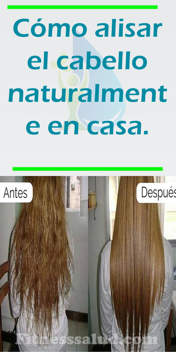 Cómo Alisar El Cabello Naturalmente En Casa Fitness Y Salud Grow Hair Long Hair Styles Beautiful Hair