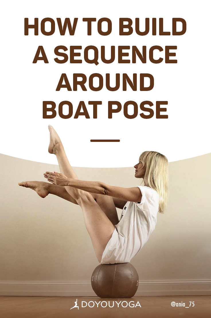 How To Build A Sequence Around Boat Pose Boat Pose Yoga Postures Yoga Help